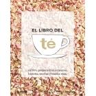 El libro del té. Cultivo, preparación, consumo, historia, recetas y mucho más