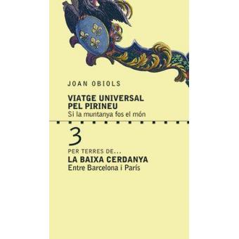 Viatge Universal pel Pirineu 3. Per terres de...La baixa Cerdanya. Entre Barcelona i París