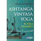 Ashtanga Vinyasa Yoga. El Yoga dinámico. Método y claves para el desarrollo de una práctica individual