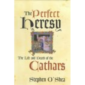 The perfect heresy (The life and death of the cathars)