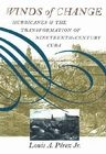 Winds of change : hurricanes & the transformation of nineteenth-century Cuba