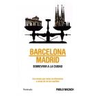 Barcelona/Madrid. Sobrevivir a la ciudad. Una mirada que revela las diferencias y claves de las dos capitales