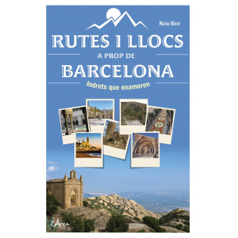Rutes i llocs a prop de Barcelona. Indrets que enamoren