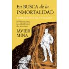 En busca de la inmortalidad: un esclarecedor ensayo sobre el principal anhelo del ser humano desde el albor de los tiempos