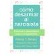Cómo desarmar al narcisista. Sobrevivir y desarrollarse junto a un egocéntrico