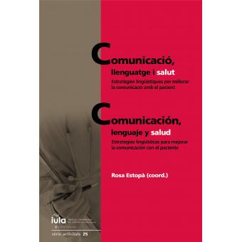 Comunicació, llenguatge i salut / Comunicación, lenguaje y salud. Estratègies lingüístiques per millorar la comunicació amb el pacient / Estrategias lingüísticas para mejorar la comunicación con el paciente