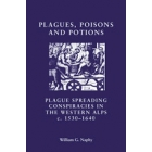Plagues, poisons and potions : plague-spreading conspiracies in the Western Alps c.1530-1640