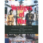 Vestiges of War:The Philippine-American War and the Aftermath of an Imperial Dream 1899-1999
