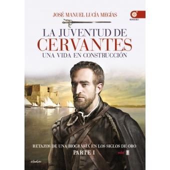 La juventud de Cervantes: una vida en construcción (Retazos de una biografía en los Siglos de Oro. Parte I)
