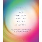 Las virtudes mágicas de los siete colores.Guía práctica de crecimiento personal a través del color