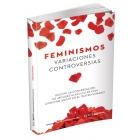 Feminismos Variaciones Controversias.Incluye la conversación de Jacques-Alain Miller con Christine Angot en el teatro Sorano.