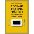 Cocinar era una práctica. Transformación digital y cocina