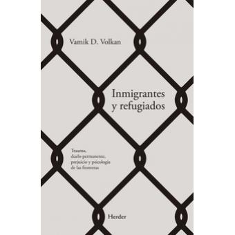 Inmigrantes y refugiados. Trauma, duelo permanente, prejucio y psicología de las fronteras
