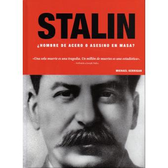 Stalin. ¿Hombre de acero o asesino en masa?