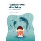 Padres frente al bullying. Una guía práctica y diferente.