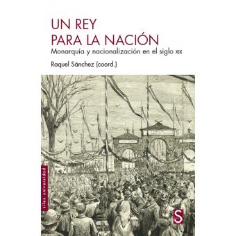 Un rey para la nación. Monarquía y nacionalización en el siglo XIX