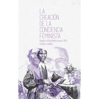 La creación de la conciencia feminista. Desde la Edad Media hasta 1870