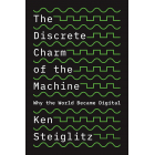 The Discrete Charm of the Machine: Why the World Became Digital