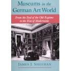 Museums in the german art world (From the end of the Old Regime to the rise of Modernism)