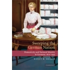 Sweeping the German nation. Domesticity and national identity in Germany, 1870-1945