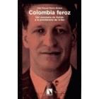 Colombia feroz. Del asesinato de gaitán  a la presidencia de Urible