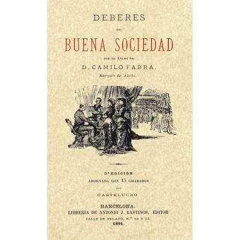 Deberes de buena sociedad. Camilo Fabra, marqués de Alella (Ed. facsímil)