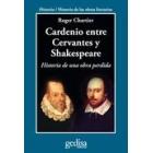 Cardenio entre Cervantes y Shakespeare: historia de una obra perdida