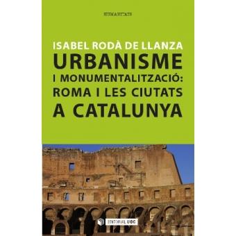 Urbanisme i monumentalització: Roma i les ciutats a Catalunya