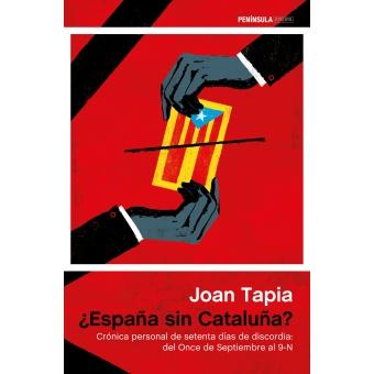 ¿España sin Cataluña? Crónica personal de setenta días de discordia: del Once de Septiembre al 9-N