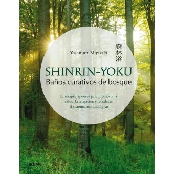 Shinrin-Yoku. Baños curativos de bosque. La terapia japonesa para promover la salud, la relajación y fortalecer el sistema inmunológico