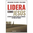 Lidera como Jesús. Lecciones del mayor ejemplo de liderazgo de todos los tiempos