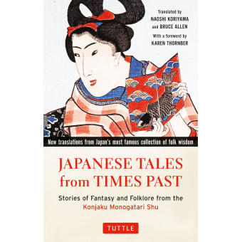 Japanese Tales from Times Past : Stories of Fantasy and Folklore from the Konjaku Monogatari Shu (90 Stories Included)