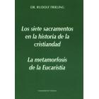 Los siete sacramentos en la historia de la humanidad / La metamorfosis de la eucaristía
