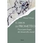 El error de Prometeo : Psico(pato)logía del desarrollo moral