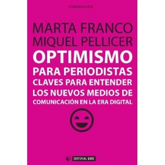 Optimismo para periodistas. Claves para entender los nuevos medios de comunicación en la era digital