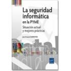 La seguridad informática en la PYME . Situación actual y mejores prácticas