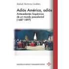 Adiós América, adiós. Antecedentes hispánicos de un mundo poscolonial (1687-1897)