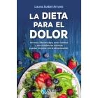 La dieta para el dolor. Artrosis, fibromialgia, dolor lumbar y otras dolencias crónicas