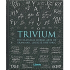 Trivium - The Classical Liberal Arts of Grammar, Logic & Rhetoric