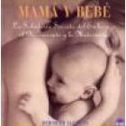 Mamá y bebé. La sabiduría secreta de embarazo, el nacimiento y la maternidad