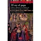 El rey el papa. Política y diplomacia en los albores del Renacimiento (el siglo XV en Castilla)