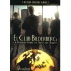 El Club Bilderberg. La realidad sobre los amos del mundo