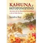 Kahuna y ho'oponopono. Secretos de los maestros hawaianos y la vida eterna