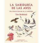 La sabiduría de las aves. Una historia ilustrada de la ornitología