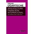 Arquitectura financiera internacional. Una genealogía (1850-2015)