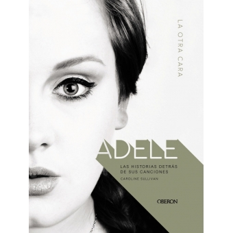 Adele. La otra cara. Las historias detrás de sus canciones