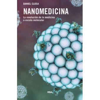Nanomedicina. La revolción de la medicina a escala molecular