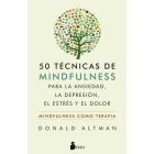 50 técnicas de mindfulness para la ansiedad, la depresión, el estrés y el dolor. Mindfulness como terapia