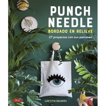 Punch Needle. Bordado en relieve. 27 proyectos con sus patrones