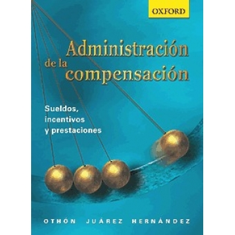 Administración de la compensación. Sueldos, incentivos y prestaciones